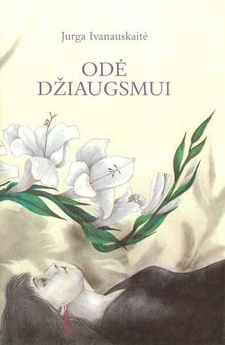 ode_dziaugsmui_jurga_ivanauskaite